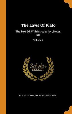 The Laws of Plato: The Text Ed. with Introduction, Notes, Etc; Volume 2 (Hardback)