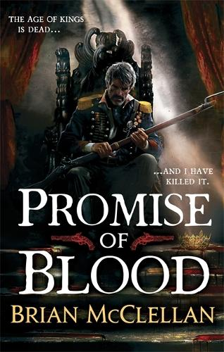 Promise of Blood: Book 1 in the Powder Mage trilogy - Powder Mage trilogy (Paperback)
