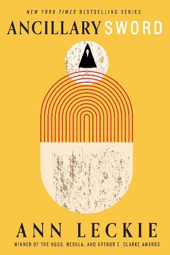 Ancillary Sword: SEQUEL TO THE HUGO, NEBULA AND ARTHUR C. CLARKE AWARD-WINNING ANCILLARY JUSTICE - Imperial Radch (Paperback)