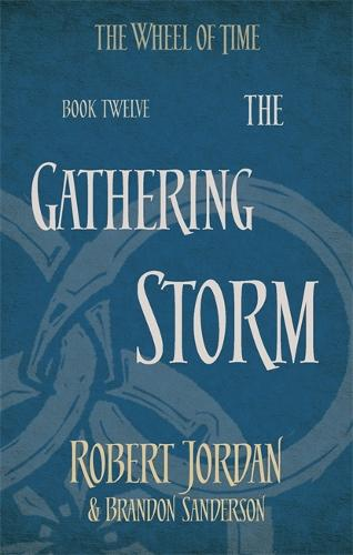 The Gathering Storm: Book 12 of the Wheel of Time - Wheel of Time (Paperback)