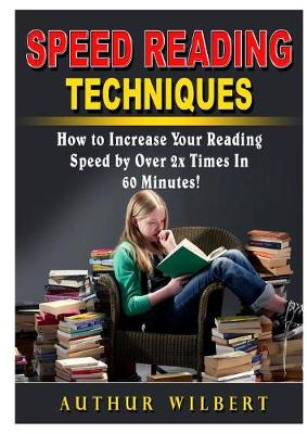 Speed Reading Techniques: How to Incrase Your Reading Speed by Over 2 Times In 60 Minutes! (Paperback)