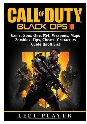 Call of Duty Black Ops 4 Game, Xbox One, Ps4, Weapons, Maps, Zombies, Tips, Cheats, Characters, Guide Unofficial (Paperback)