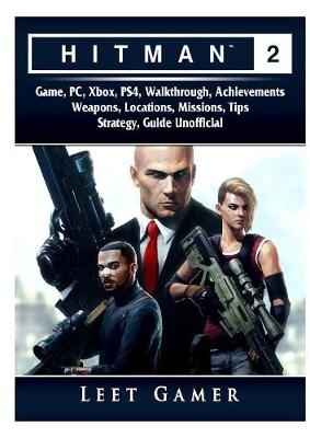 Hitman 2 Game, Pc, Xbox, Ps4, Walkthrough, Achievements, Weapons, Locations, Missions, Tips, Strategy, Guide Unofficial (Paperback)