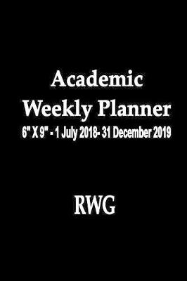 Academic Weekly Planner: 6 X 9 - 1 July 2018- 31 December 2019 (Paperback)