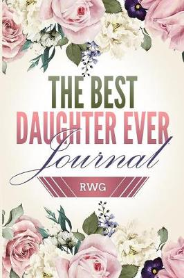 Best Daughter Ever Journal: 50 Pages 6 X 9 Lined Paper (Paperback)