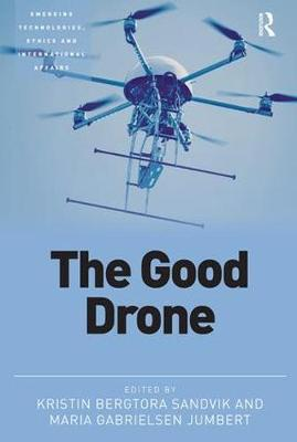 The Good Drone - Emerging Technologies, Ethics and International Affairs (Paperback)