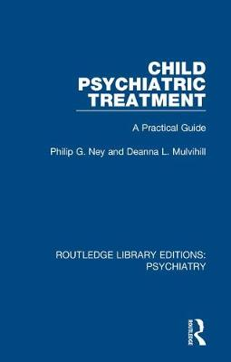Child Psychiatric Treatment: A Practical Guide - Routledge Library Editions: Psychiatry (Hardback)