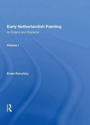 Early Netherlandish Painting: Its Origins and Character (Hardback)