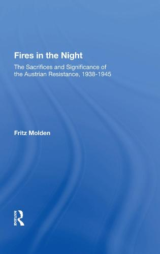 Fires in the Night: The Sacrifices and Significance of the Austrian Resistance, 1938-1945 (Hardback)