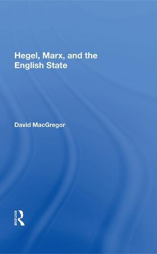 Hegel, Marx, And The English State (Hardback)