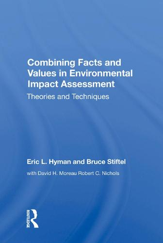 Combining Facts and Values in Environmental Impact Assessment: Theories and Techniques (Hardback)