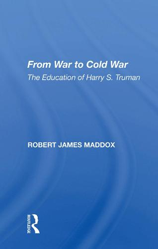 From War To Cold War: The Education Of Harry S. Truman (Hardback)
