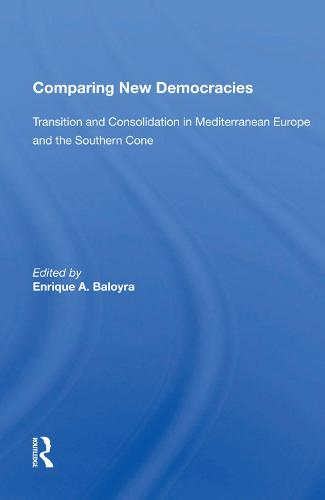 Comparing New Democracies: Transition And Consolidation In Mediterranean Europe And The Southern Cone (Hardback)