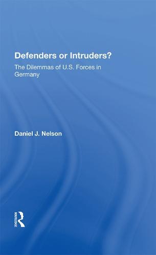 Defenders Or Intruders?: The Dilemmas Of U.s. Forces In Germany (Hardback)