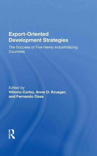 Export-oriented Development Strategies: The Success Of Five Newly Industrializing Countries (Hardback)