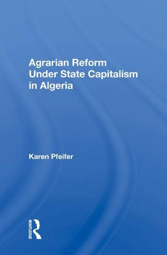 Agrarian Reform Under State Capitalism In Algeria (Hardback)