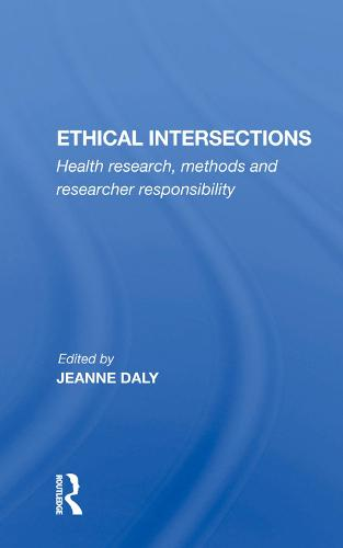 """Ethical Intersections: """"Health research, methods and researcher responsibility"""" (Hardback)"""