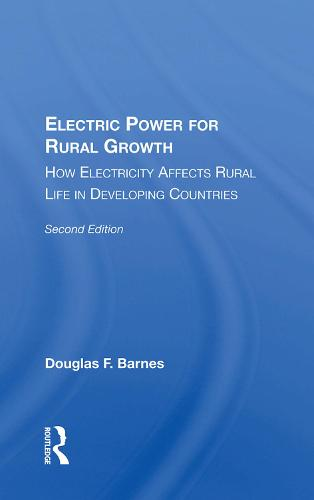Electric Power For Rural Growth: How Electricity Affects Rural Life In Developing Countries (Hardback)