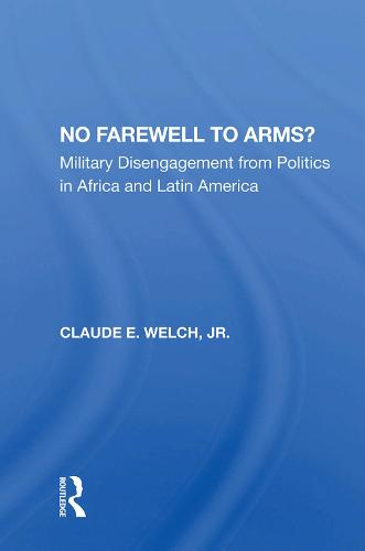 No Farewell To Arms?: Military Disengagement From Politics In Africa And Latin America (Hardback)