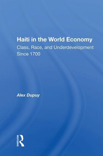 Haiti In The World Economy: Class, Race, And Underdevelopment Since 1700 (Hardback)
