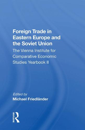 Foreign Trade in Eastern Europe and the Soviet Union: The Vienna Institute for Comparative Economic Studies Yearbook II (Hardback)