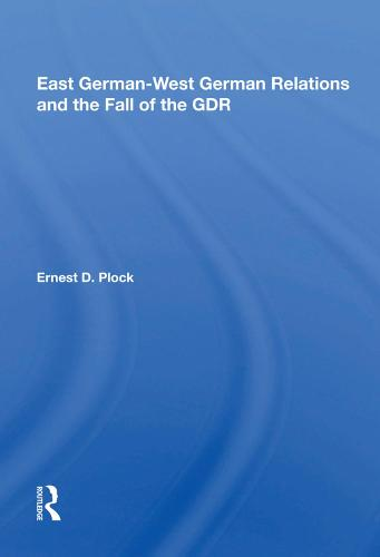 East German-West German Relations and the Fall of the GDR (Hardback)