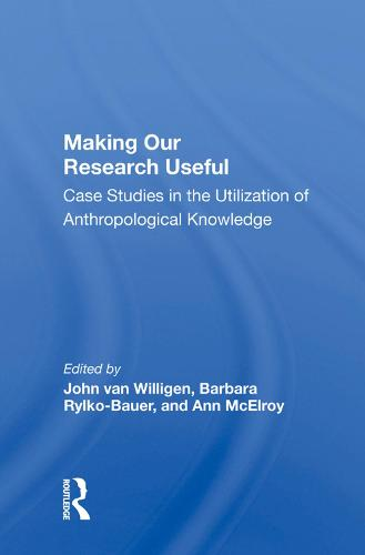 Making Our Research Useful: Case Studies In The Utilization Of Anthropological Knowledge (Hardback)