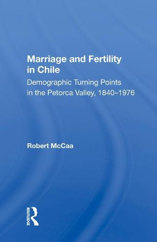 Marriage And Fertility In Chile: Demographic Turning Points In The Petorca Valley, 1840-1976 (Hardback)