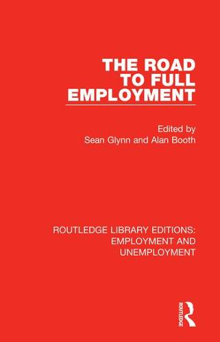 The Road to Full Employment - Routledge Library Editions: Employment and Unemployment (Hardback)