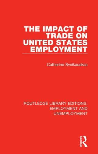 The Impact of Trade on United States Employment - Routledge Library Editions: Employment and Unemployment (Hardback)