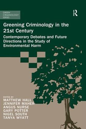 Greening Criminology in the 21st Century: Contemporary debates and future directions in the study of environmental harm - Green Criminology (Paperback)