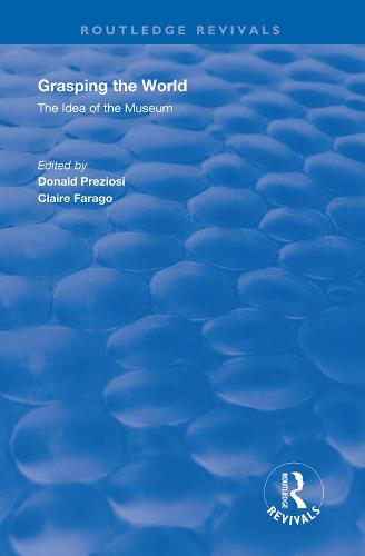 Grasping the World: The Idea of the Museum - Routledge Revivals (Hardback)