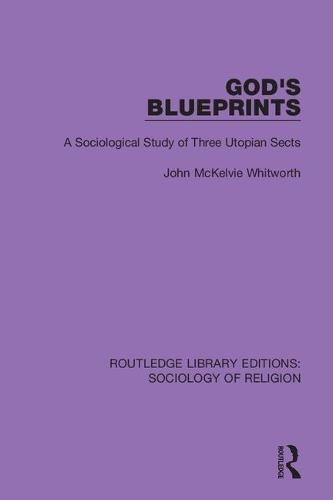 God's Blueprints: A Sociological Study of Three Utopian Sects - Routledge Library Editions: Sociology of Religion 4 (Hardback)