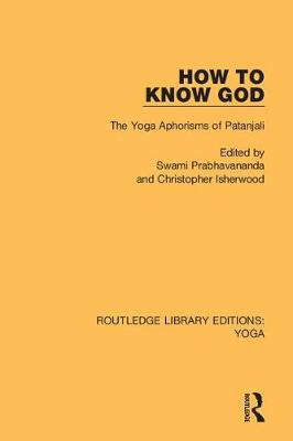 How to Know God: The Yoga Aphorisms of Patanjali - Routledge Library Editions: Yoga 2 (Hardback)