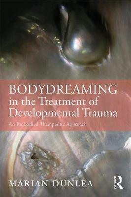 BodyDreaming in the Treatment of Developmental Trauma: An Embodied Therapeutic Approach (Paperback)