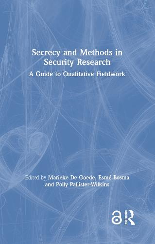 Secrecy and Methods in Security Research: A Guide to Qualitative Fieldwork (Hardback)