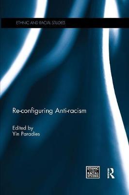 Re-configuring Anti-racism - Ethnic & Racial Studies (Paperback)