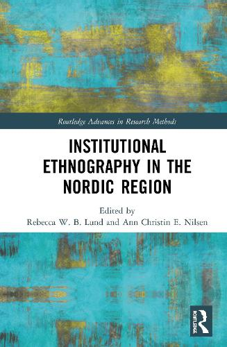 Institutional Ethnography in the Nordic Region - Routledge Advances in Research Methods (Hardback)