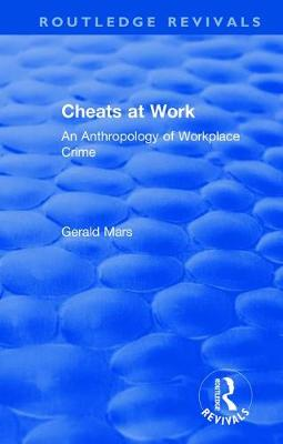 Cheats at Work: An Anthropology of Workplace Crime - Routledge Revivals (Hardback)