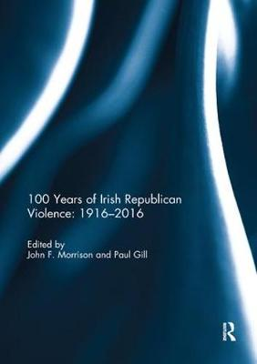 100 Years of Irish Republican Violence: 1916-2016 (Paperback)