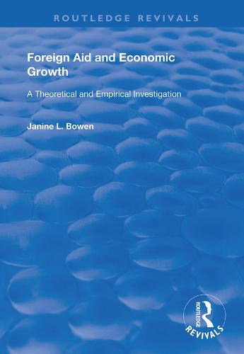 Foreign Aid and Economic Growth: A Theoretical and Empirical Investigation - Routledge Revivals (Hardback)