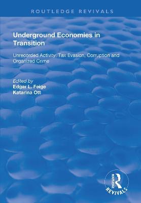 Underground Economies in Transition: Unrecorded Activity, Tax Evasion, Corruption and Organized Crime - Routledge Revivals (Hardback)