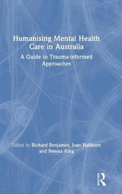 Humanising Mental Health Care in Australia: A Guide to Trauma-informed Approaches (Hardback)