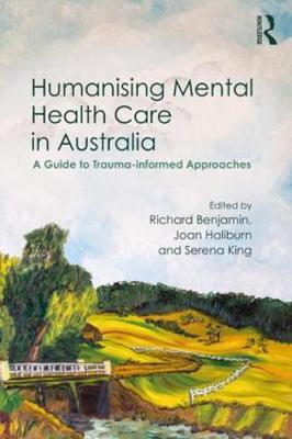 Humanising Mental Health Care in Australia: A Guide to Trauma-informed Approaches (Paperback)