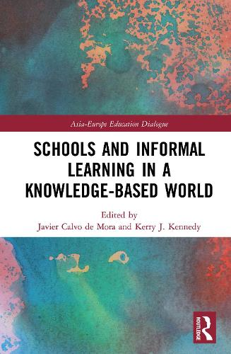 Schools and Informal Learning in a Knowledge-Based World - Asia-Europe Education Dialogue (Hardback)