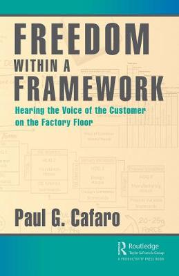 Freedom Within a Framework: Hearing the Voice of the Customer on the Factory Floor (Hardback)