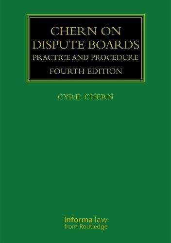 Chern on Dispute Boards: Practice and Procedure - Construction Practice Series (Hardback)