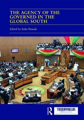The Agency of the Governed in the Global South: Normative and Institutional Change - ThirdWorlds (Hardback)