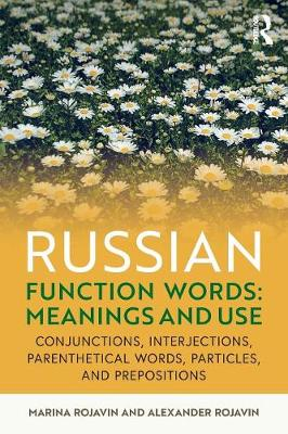 Russian Function Words: Meanings and Use: Conjunctions, Interjections, Parenthetical Words, Particles, and Prepositions (Paperback)