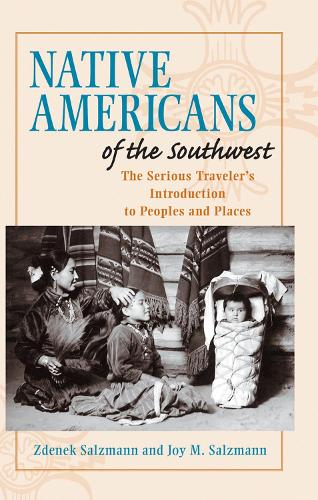 Native Americans of the Southwest: The Serious Traveler's Introduction To Peoples and Places (Hardback)